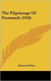 The Pilgrimage of Premnath - Edmund White