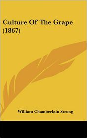 Culture of the Grape - William Chamberlain Strong