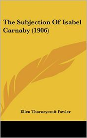 The Subjection of Isabel Carnaby - Ellen Thorneycroft Fowler