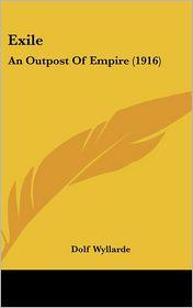 Exile: An Outpost of Empire (1916) - Dolf Wyllarde