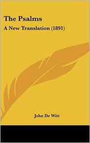 The Psalms: A New Translation (1891) - John De Witt (Translator)