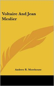 Voltaire and Jean Meslier - Andrew R. Morehouse