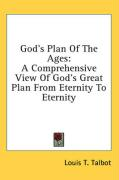 God's Plan of the Ages: A Comprehensive View of God's Great Plan from Eternity to Eternity