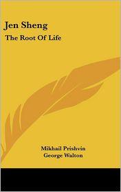 Jen Sheng: The Root of Life - Mikhail Prishvin, George Walton (Translator), Philip Gibbons (Translator)
