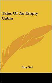 Tales of an Empty Cabin - Grey Owl