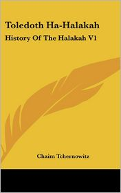 Toledoth Ha-Halakah: History of the Halakah V1 - Chaim Tchernowitz