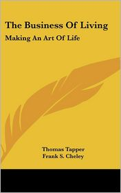 The Business of Living: Making an Art of Life - Thomas Tapper, Frank S. Cheley