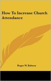 How to Increase Church Attendance - Roger W. Babson