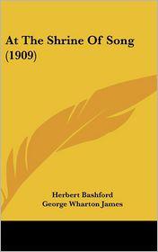 At the Shrine of Song - Herbert Bashford, George Wharton James (Introduction)