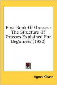 First Book of Grasses: The Structure of Grasses Explained for Beginners (1922) - Agnes Chase