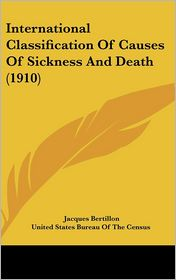 International Classification of Causes of Sickness and Death - Jacques Bertillon, United States Bureau Of The Census