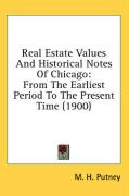 Real Estate Values and Historical Notes of Chicago: From the Earliest Period to the Present Time (1900)