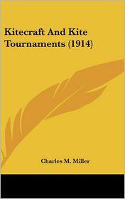 Kitecraft and Kite Tournaments - Charles M. Miller