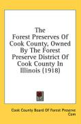 The Forest Preserves of Cook County, Owned by the Forest Preserve District of Cook County in Illinois (1918)