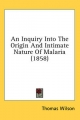Inquiry Into the Origin and Intimate Nature of Malaria (1858) - Thomas Wilson