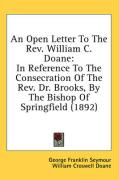 An Open Letter to the REV. William C. Doane: In Reference to the Consecration of the REV. Dr. Brooks, by the Bishop of Springfield (1892)