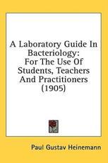 A Laboratory Guide in Bacteriology - Paul Gustav Heinemann