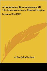 A Preliminary Reconnoissance of the Mancayan-Suyoc Mineral Region: Lepanto, P.I. (1905) - Arthur John Eveland
