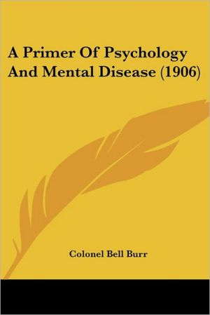 A Primer of Psychology and Mental Disease (1906) - Colonel Bell Burr
