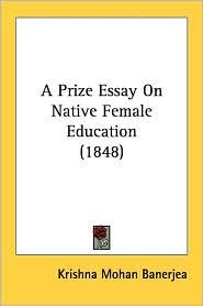 A Prize Essay on Native Female Education (1848) - Krishna Mohan Banerjea