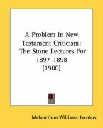 A Problem in New Testament Criticism: The Stone Lectures for 1897-1898 (1900)