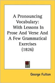 A Pronouncing Vocabulary: With Lessons in Prose and Verse and a Few Grammatical Exercises (1826) - George Fulton