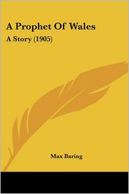 A Prophet of Wales: A Story (1905) - Max Baring