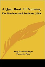 A Quiz Book of Nursing: For Teachers and Students (1909) - Amy Elizabeth Pope, Thirza A. Pope