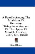 A Ramble Among the Musicians of Germany: Giving Some Account of the Operas of Munich, Dresden, Berlin, Etc. (1828)