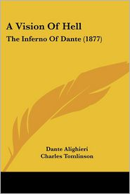 A Vision of Hell: The Inferno of Dante (1877) - Dante Alighieri, Charles Tomlinson (Translator)