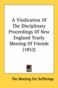 A Vindication of the Disciplinary Proceedings of New England Yearly Meeting of Friends (1852)