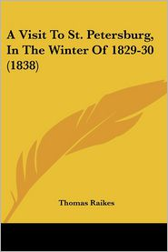 A Visit to St. Petersburg, in the Winter of 1829-30 (1838) - Thomas Raikes