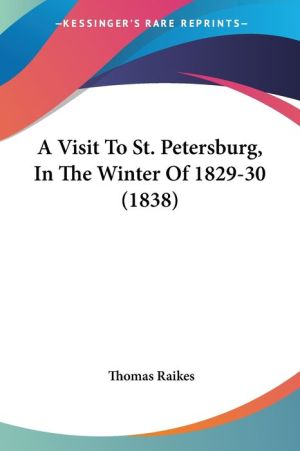 A Visit to St. Petersburg, in the Winter of 1829-30 (1838)