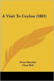 A Visit to Ceylon (1883) - Ernst Heinrich Philip Haeckel, Clara Bell (Translator)