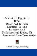 A Visit to Egypt, in 1872: Described in Four Lectures to the Literary and Philosophical Society of Newcastle-Upon-Tyne (1874)