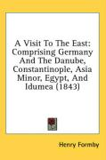 A Visit to the East: Comprising Germany and the Danube, Constantinople, Asia Minor, Egypt, and Idumea (1843)