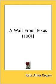 A Waif from Texas (1901) - Kate Alma Orgain