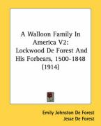 A Walloon Family in America V2: Lockwood de Forest and His Forbears, 1500-1848 (1914)