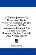 A   Winter Journey to Rome and Back: With an Account of the Opening of the Ecumenical Council and Glances at Milan, Florence, Naples, Pompeii, and Ven