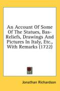 An Account of Some of the Statues, Bas-Reliefs, Drawings and Pictures in Italy, Etc., with Remarks (1722)