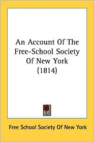 An Account of the Free-School Society of New York (1814) - School Free School Society of New York