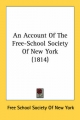 Account of the Free-School Society of New York (1814) - School Society of New York Free School Society of New York
