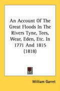 An Account of the Great Floods in the Rivers Tyne, Tees, Wear, Eden, Etc. in 1771 and 1815 (1818)