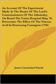 An Account of the Experiment Made at the Desire of the Lord's Commissioners of the Admiralty, on Board the Union Hospital Ship, to Determine the Effe - James Carmichael Smyth