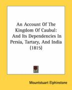 An Account of the Kingdom of Caubul: And Its Dependencies in Persia, Tartary, and India (1815)