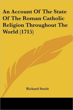 An Account of the State of the Roman Catholic Religion Throughout the World (1715)