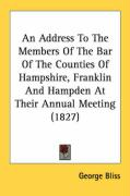 An Address to the Members of the Bar of the Counties of Hampshire, Franklin and Hampden at Their Annual Meeting (1827)