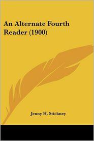 An Alternate Fourth Reader (1900) - Jenny H. Stickney