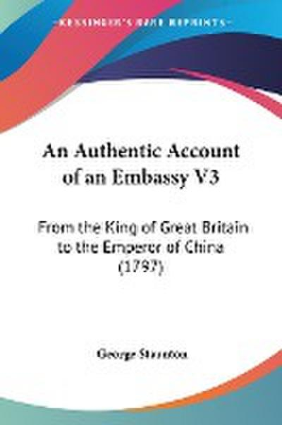 Authentic Account of an Embassy V3 - George Staunton
