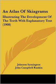 An Atlas of Skiagrams: Illustrating the Development of the Teeth with Explanatory Text (1908) - Johnson Symington, John Campbell Rankin